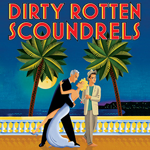 Stage 62 presents Dirty Rotten Scoundrels